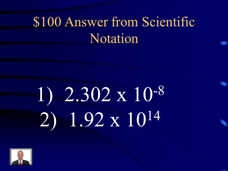 $100 Question from Scientific Notation Put in Scientific Notation: 1) 0.00000002302 2) 192,000,000,000,000