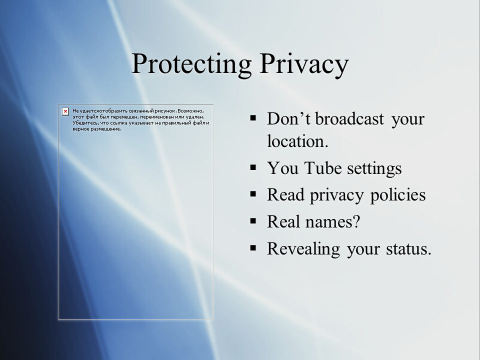 Protecting Privacy  Don't broadcast your location.