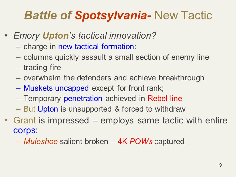 19 Battle of Spotsylvania- New Tactic Emory Upton's tactical innovation.