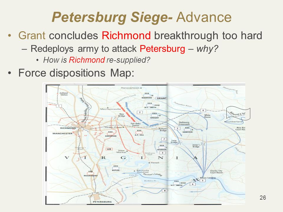 26 Petersburg Siege- Advance Grant concludes Richmond breakthrough too hard –Redeploys army to attack Petersburg – why.