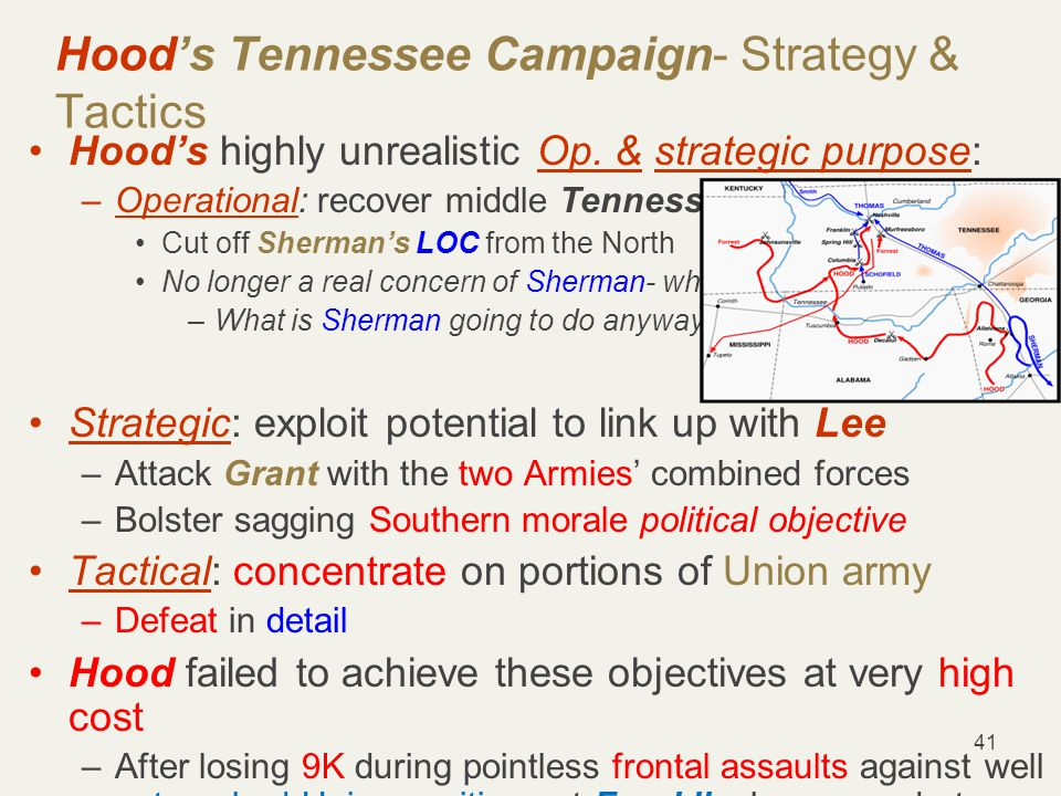 41 Hood's Tennessee Campaign- Strategy & Tactics Hood's highly unrealistic Op.