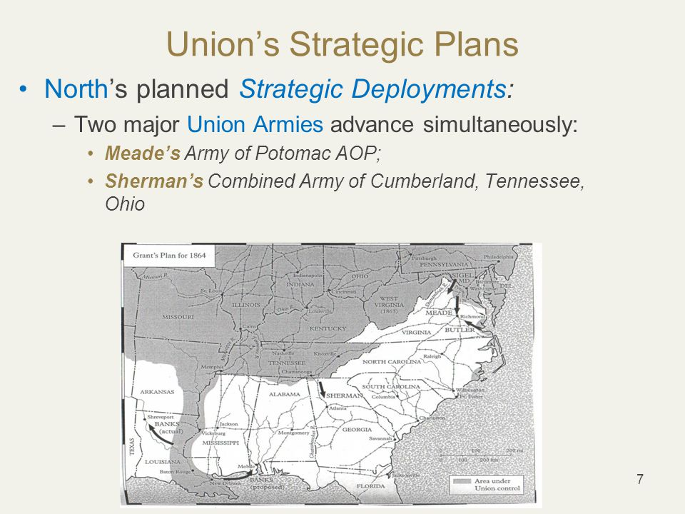 7 Union's Strategic Plans North's planned Strategic Deployments: –Two major Union Armies advance simultaneously: Meade's Army of Potomac AOP; Sherman's Combined Army of Cumberland, Tennessee, Ohio