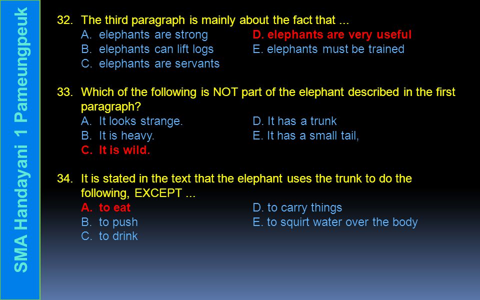 32.The third paragraph is mainly about the fact that... A. elephants are strong D. elephants are very useful B. elephants can lift logs E. elephants m