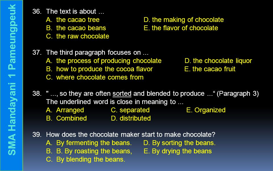 Text 8. This text is for questions 36 to 39. Have you ever wondered how people get chocolate from? In this article we'll enter the amazing world of ch