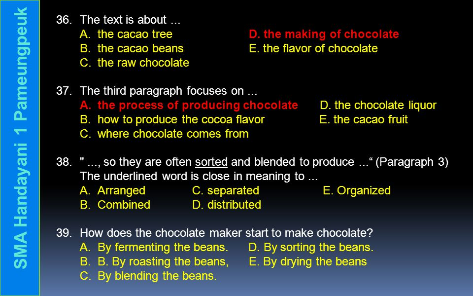 36.The text is about... A. the cacao tree D. the making of chocolate B.
