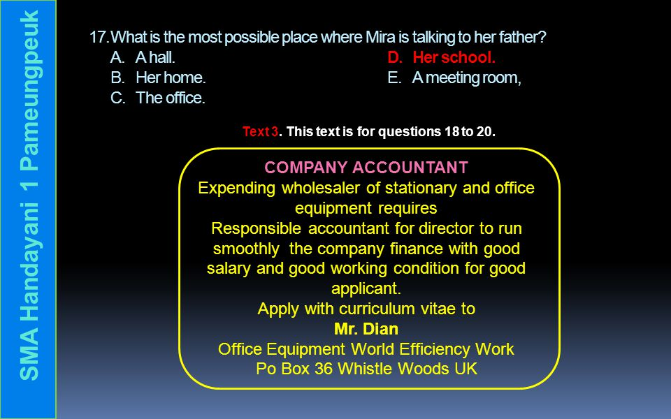 17.What is the most possible place where Mira is talking to her father? A. A hall. D. Her school. B. Her home.E. A meeting room, C. The office. COMPAN