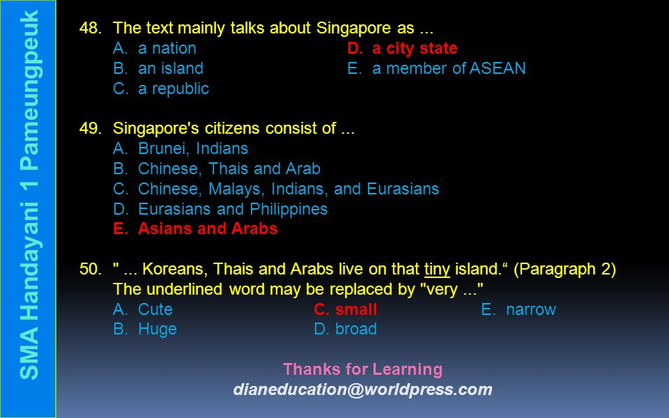 48. The text mainly talks about Singapore as... A. a nation D. a city state B. an islandE. a member of ASEAN C. a republic 49. Singapore's citizens co