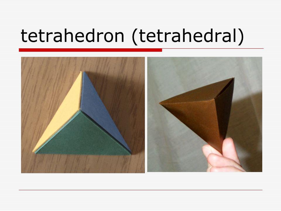 tetrahedron (tetrahedral)