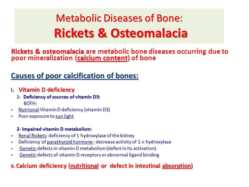 Metabolic Diseases of Bone: Rickets & Osteomalacia Rickets & osteomalacia calcium content Rickets & osteomalacia are metabolic bone diseases occurring