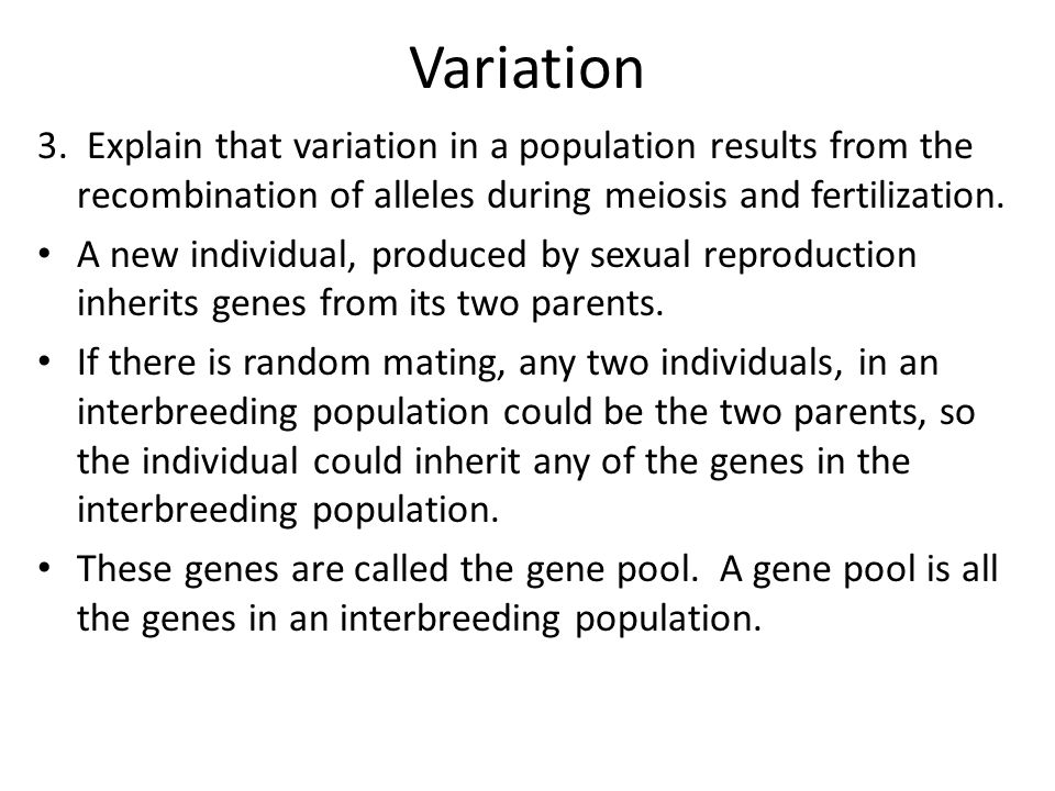 Variation 3. Explain that variation in a population results from the recombination of alleles during meiosis and fertilization. A new individual, prod