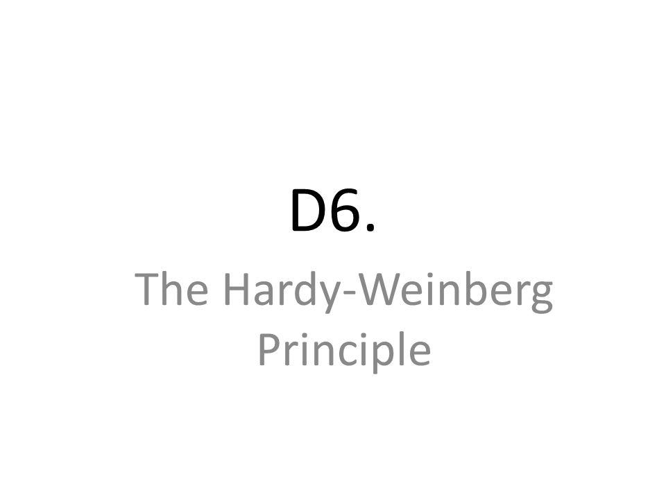 D6. The Hardy-Weinberg Principle