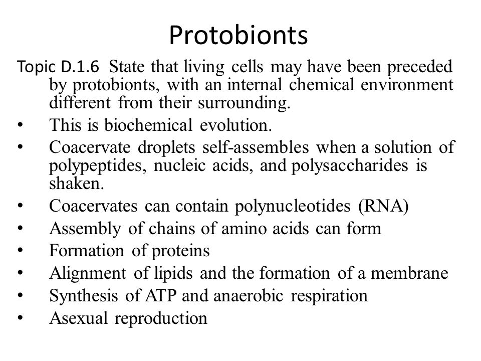 Protobionts Topic D.1.6 State that living cells may have been preceded by protobionts, with an internal chemical environment different from their surr