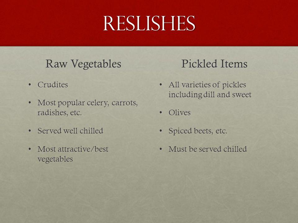 Reslishes Raw Vegetables CruditesCrudites Most popular celery, carrots, radishes, etc.Most popular celery, carrots, radishes, etc.