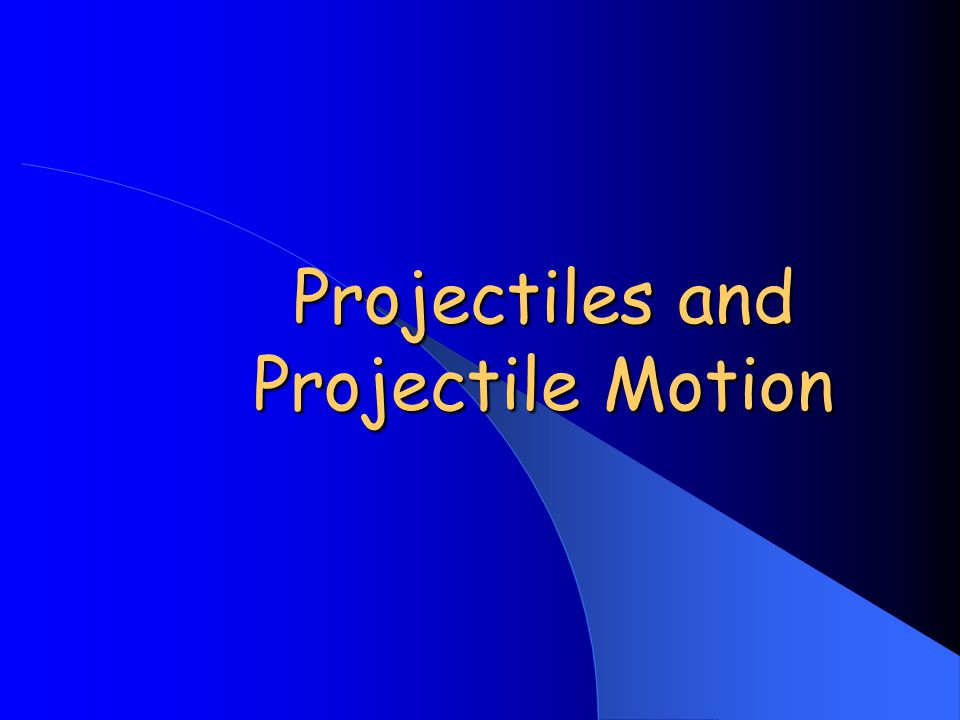 Projectiles and Projectile Motion