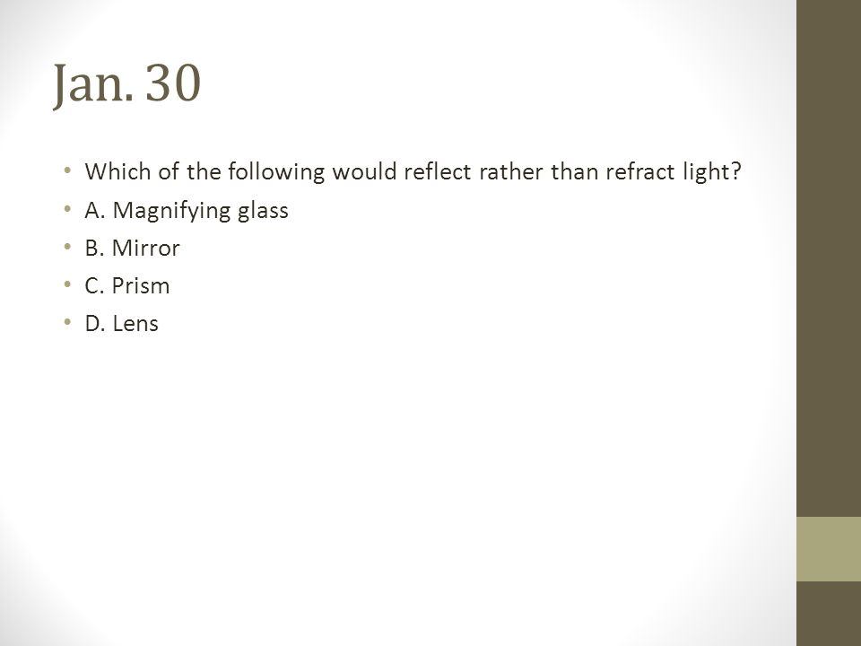 Jan. 30 Which of the following would reflect rather than refract light.