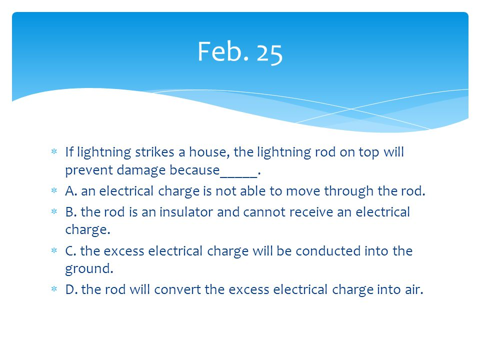  If lightning strikes a house, the lightning rod on top will prevent damage because_____.