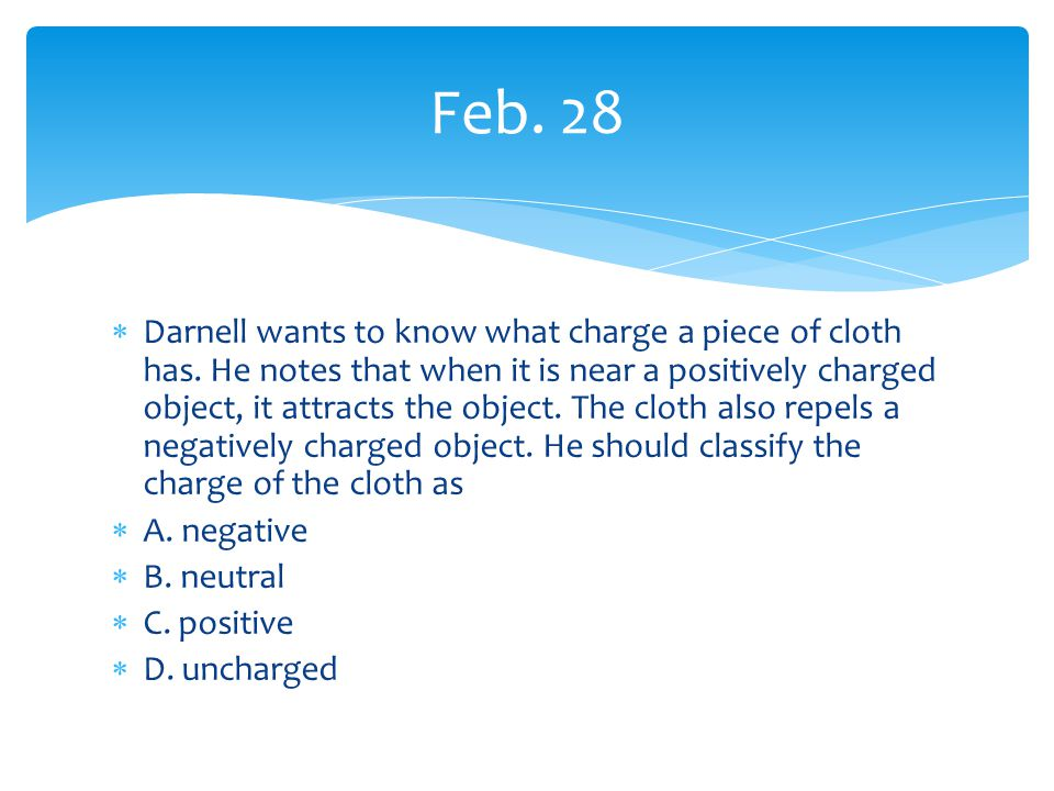  Darnell wants to know what charge a piece of cloth has.