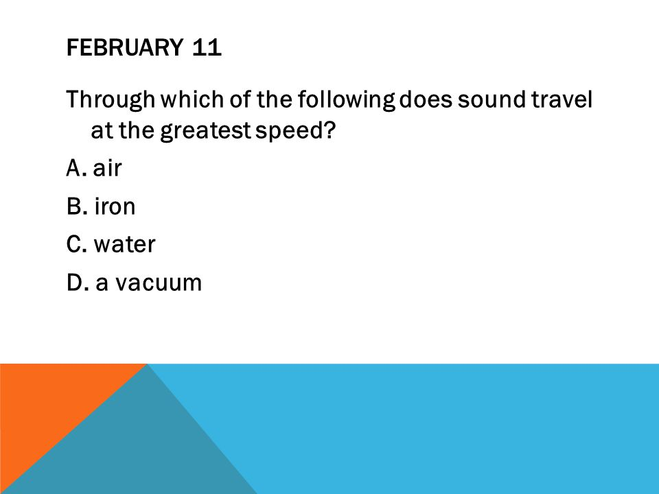FEBRUARY 11 Through which of the following does sound travel at the greatest speed.