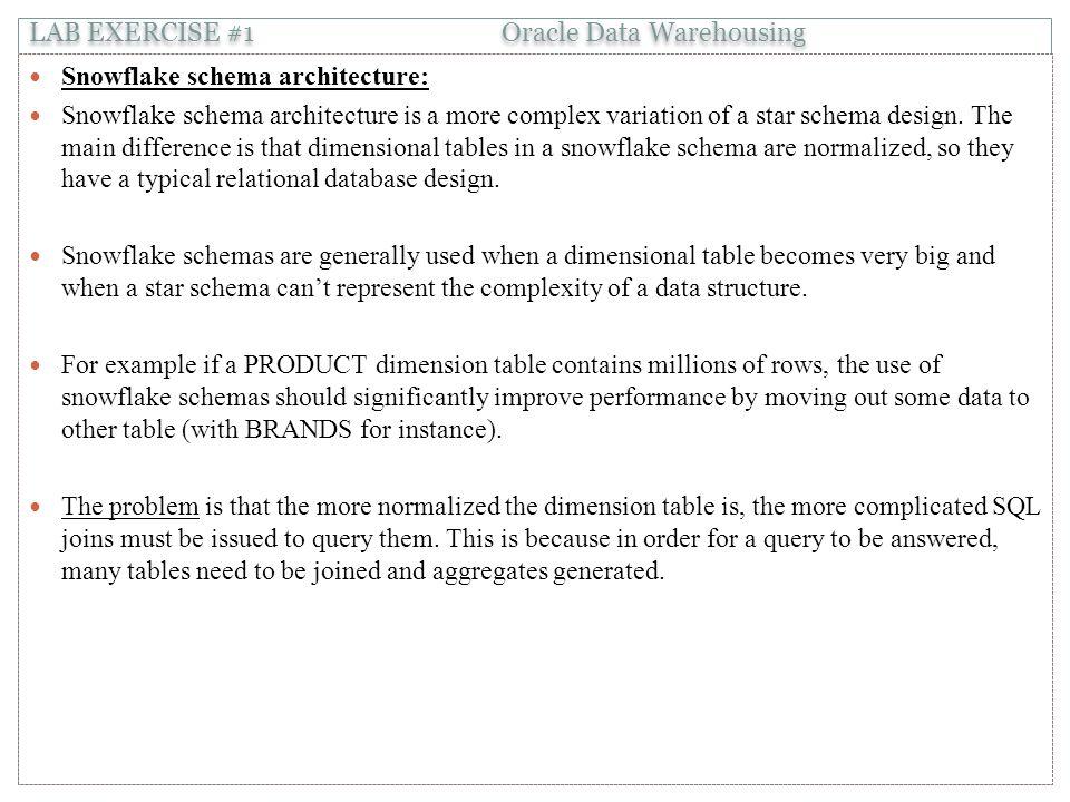 Snowflake schema architecture: Snowflake schema architecture is a more complex variation of a star schema design.