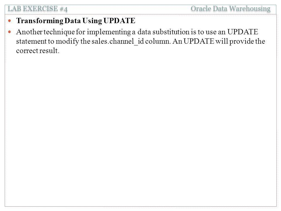 Transforming Data Using UPDATE Another technique for implementing a data substitution is to use an UPDATE statement to modify the sales.channel_id column.