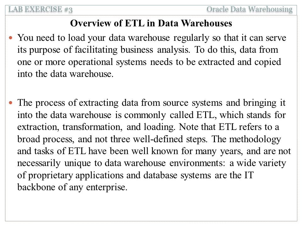 Overview of ETL in Data Warehouses You need to load your data warehouse regularly so that it can serve its purpose of facilitating business analysis.