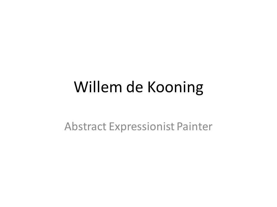 Willem de Kooning Abstract Expressionist Painter