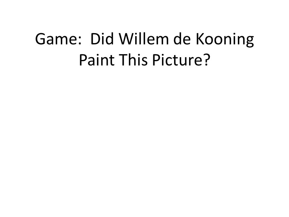 Game: Did Willem de Kooning Paint This Picture