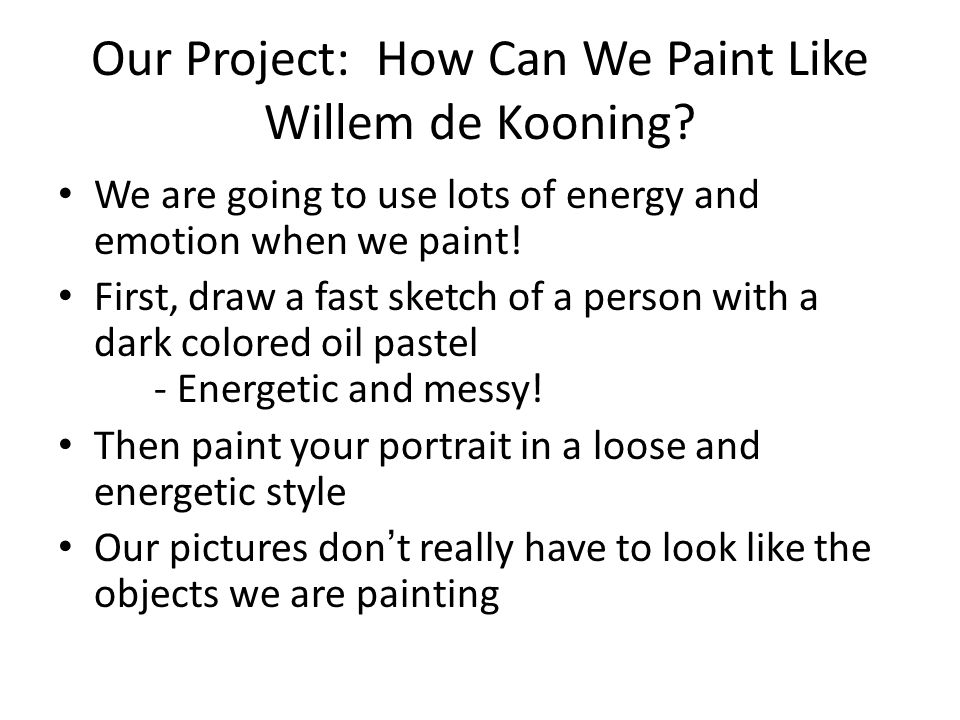 Our Project: How Can We Paint Like Willem de Kooning.