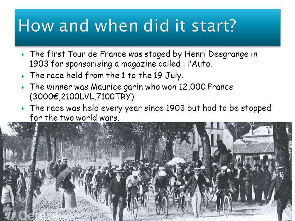  The first Tour de France was staged by Henri Desgrange in 1903 for sponsorising a magazine called : l'Auto.