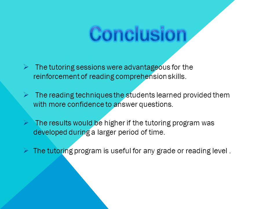  The tutoring sessions were advantageous for the reinforcement of reading comprehension skills.  The reading techniques the students learned provide