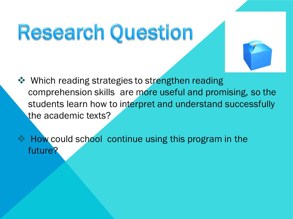  Which reading strategies to strengthen reading comprehension skills are more useful and promising, so the students learn how to interpret and unders
