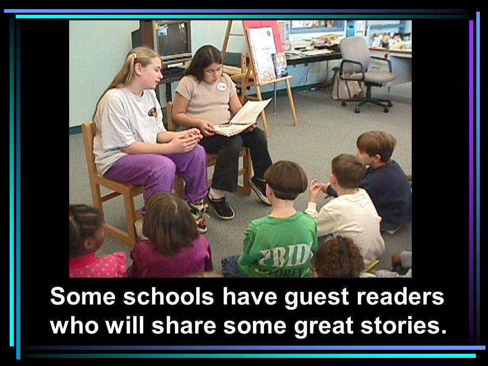 Some schools have guest readers who will share some great stories.