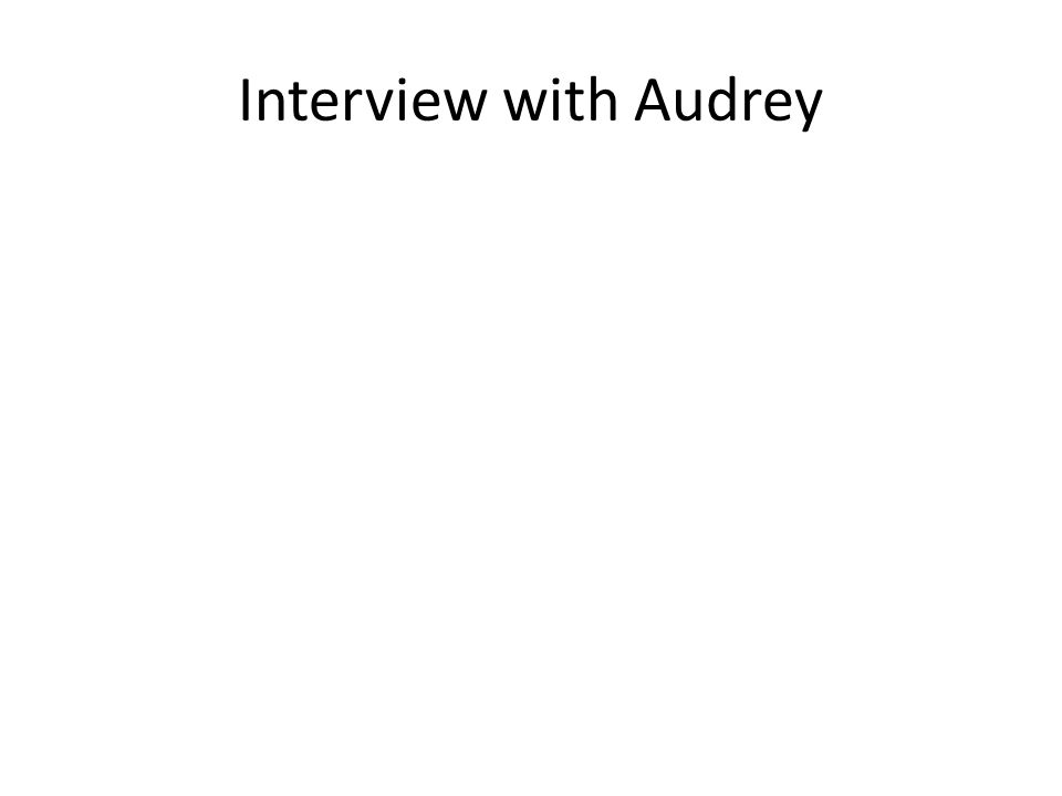 Interview with Audrey