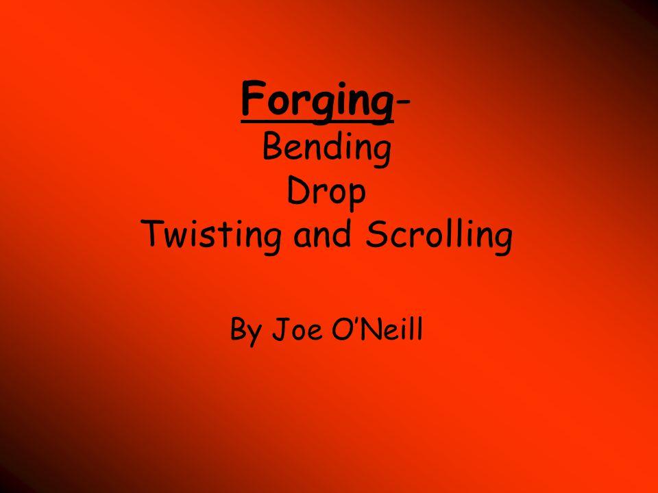 Forging- Bending Drop Twisting and Scrolling By Joe O'Neill