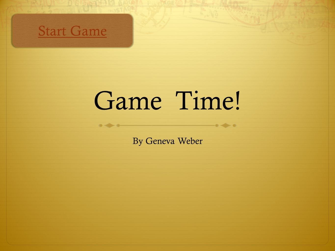 Game Time! By Geneva Weber Start Game