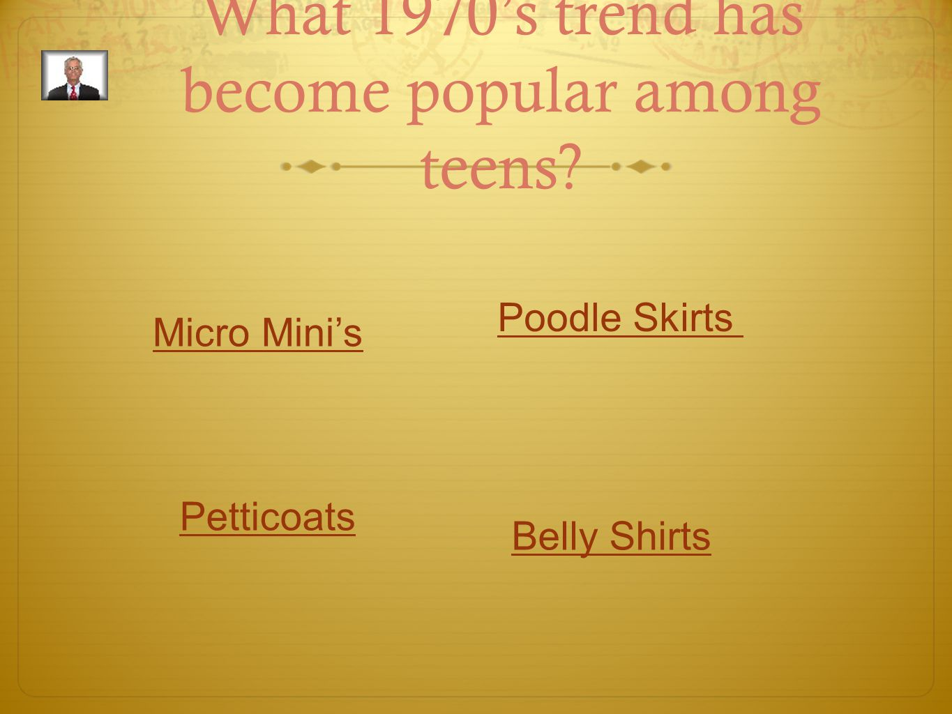 What 1970's trend has become popular among teens? Micro Mini's Poodle Skirts Petticoats Belly Shirts