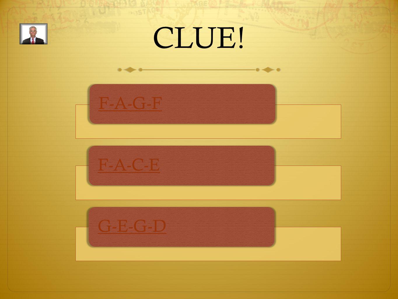 CLUE! F-A-G-FF-A-C-EG-E-G-D