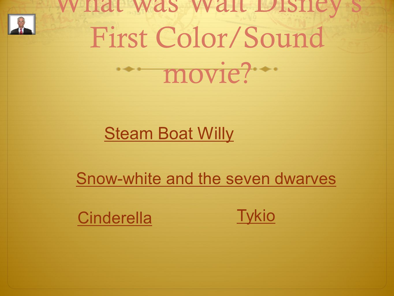 What was Walt Disney's First Color/Sound movie? Steam Boat Willy Snow-white and the seven dwarves Cinderella Tykio
