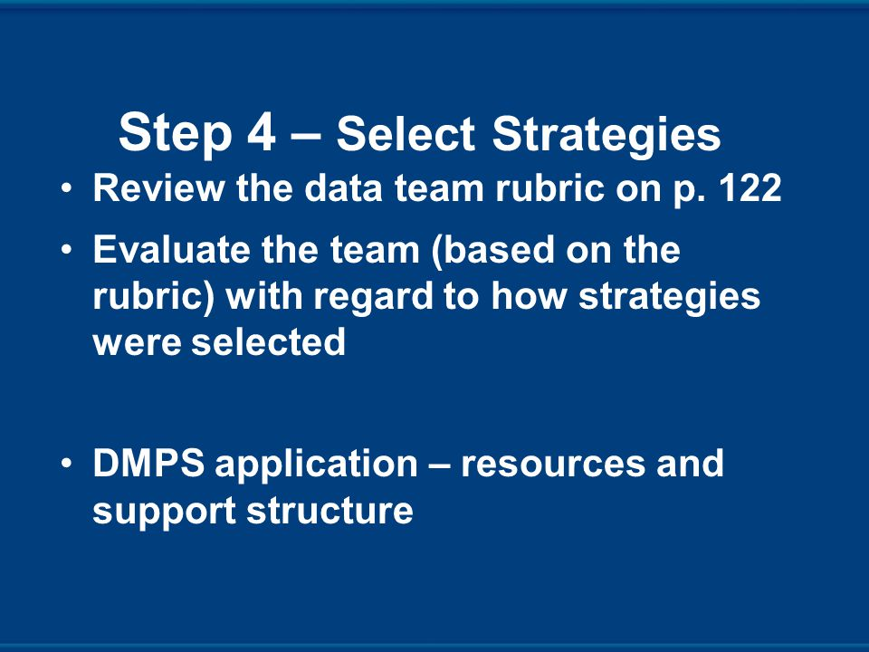 Step 4 – Select Strategies Review the data team rubric on p.