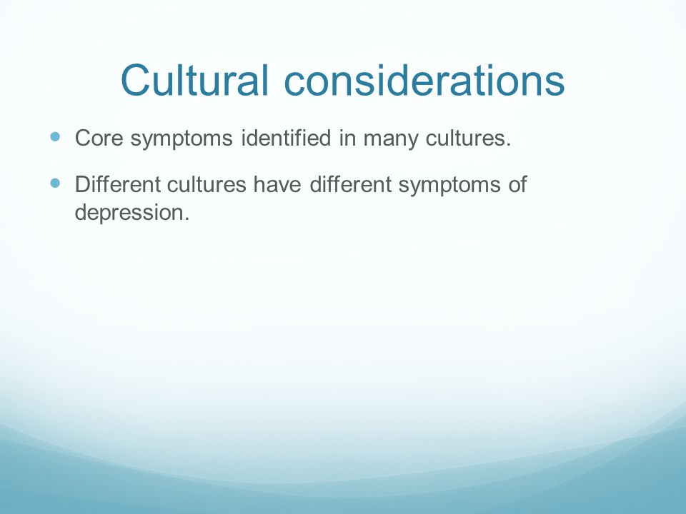 Cultural considerations Core symptoms identified in many cultures.