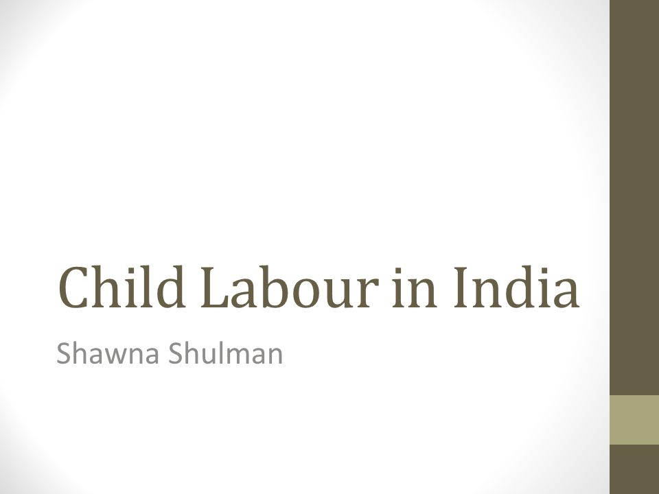 Child Labour in India Shawna Shulman