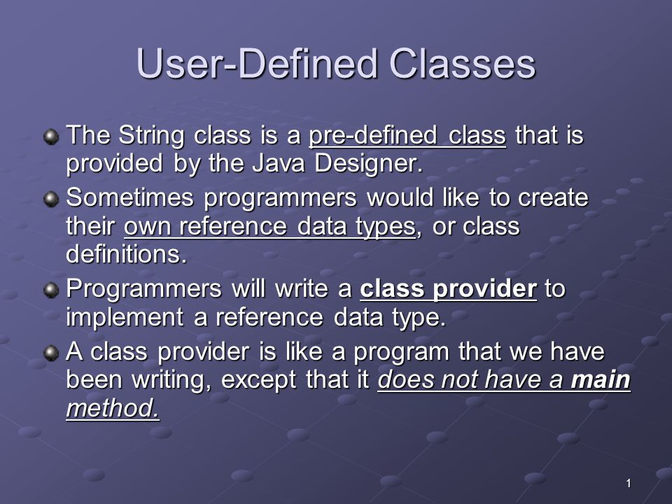 1 User-Defined Classes The String class is a pre-defined class that is provided by the Java Designer.