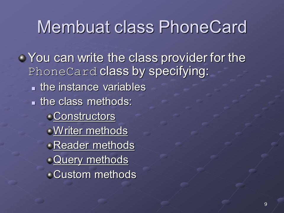 9 Membuat class PhoneCard You can write the class provider for the PhoneCard class by specifying: the instance variables the instance variables the class methods: the class methods:Constructors Writer methods Reader methods Query methods Custom methods