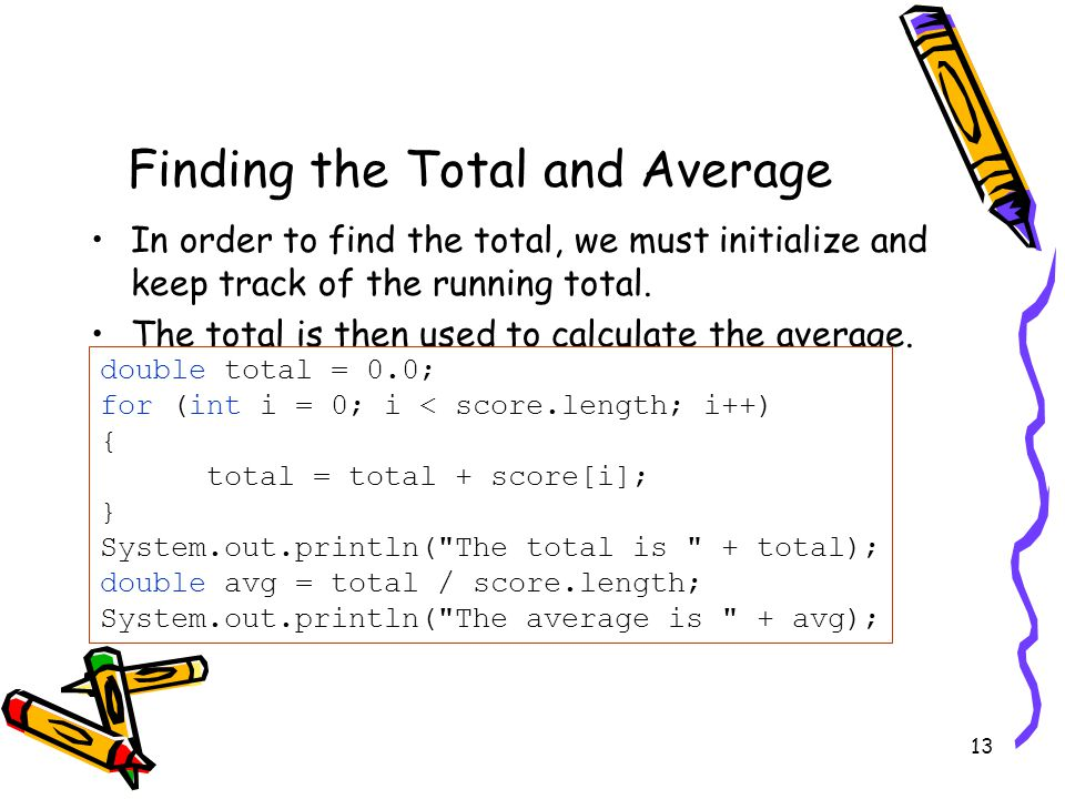 13 Finding the Total and Average In order to find the total, we must initialize and keep track of the running total.