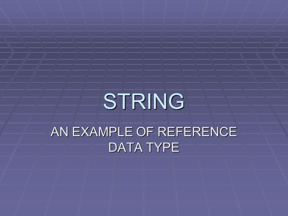 STRING AN EXAMPLE OF REFERENCE DATA TYPE
