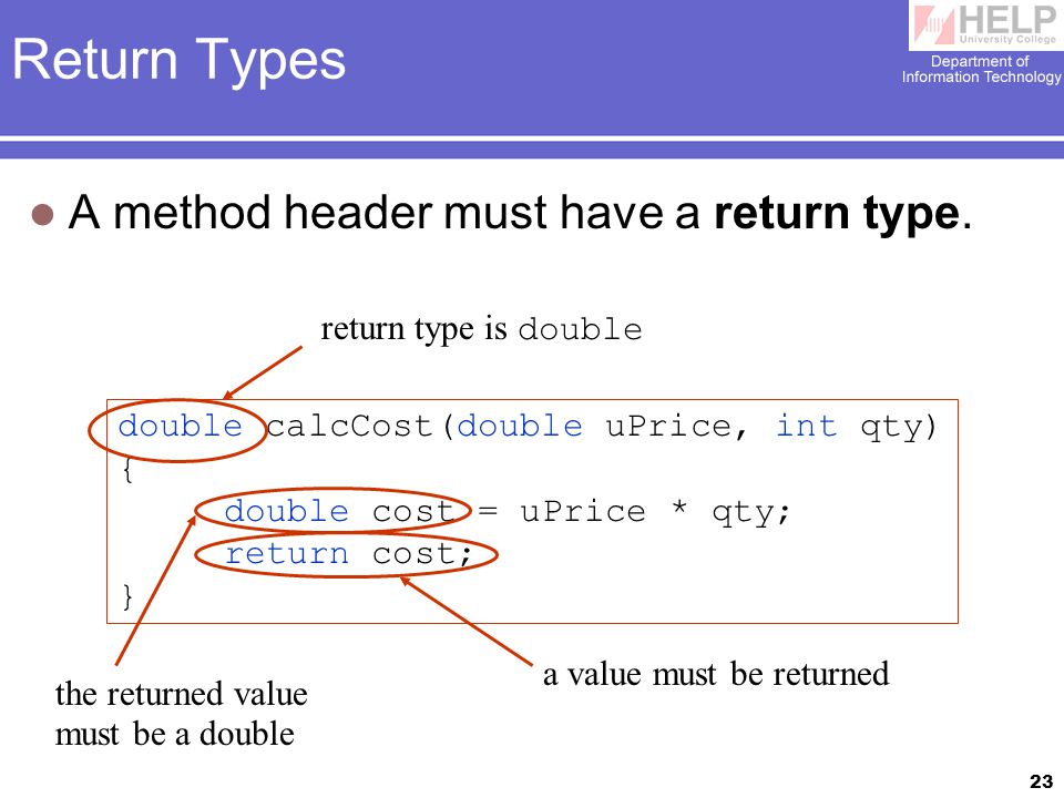 23 Return Types A method header must have a return type.