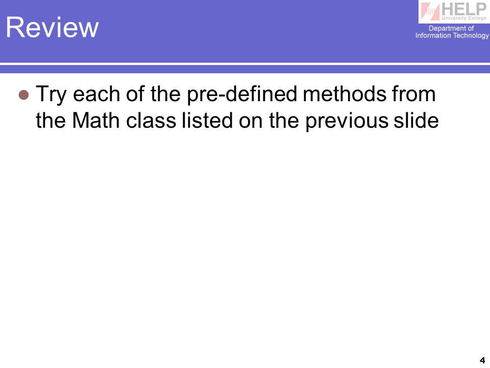 4 Review Try each of the pre-defined methods from the Math class listed on the previous slide