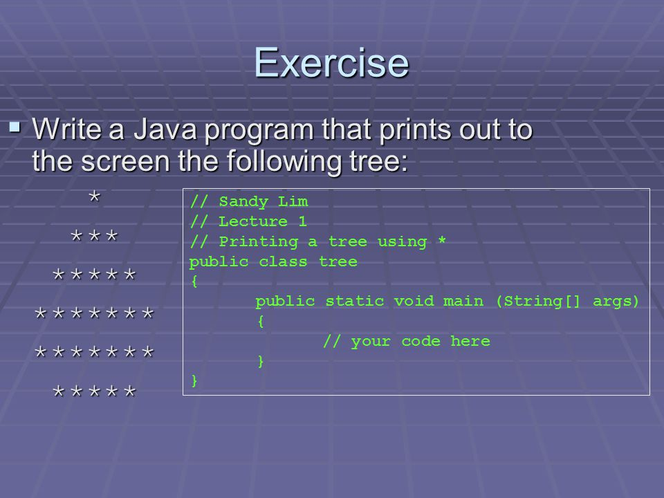 Exercise  Write a Java program that displays your name and your studentID. // Sandy Lim // Lecture 1 // Printing name and student ID public class Inf