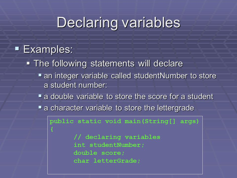 Declaring variables  When we want to store some data in a variable,  we must first declare that variable.  to prepare memory storage for that data.