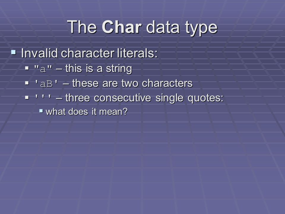 The Char data type  Another primitive data type is char  The char data type can hold values of the following character literals:  the letters of th